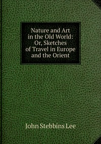 Книга под заказ: «Nature and Art in the Old World: Or, Sketches of Travel in Europe and the Orient»