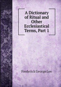 A Dictionary of Ritual and Other Ecclesiastical Terms, Part 1, Ли обложка-превью