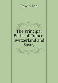 Книга под заказ: «The Principal Baths of France, Switzerland and Savoy»