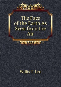 Книга под заказ: «The Face of the Earth As Seen from the Air»