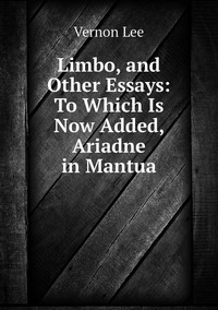 Книга под заказ: «Limbo, and Other Essays: To Which Is Now Added, Ariadne in Mantua»