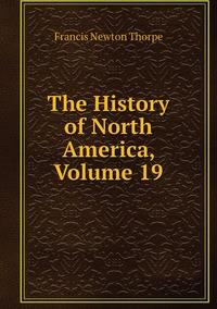 Книга под заказ: «The History of North America, Volume 19»