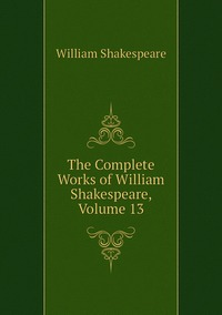 Книга под заказ: «The Complete Works of William Shakespeare, Volume 13»