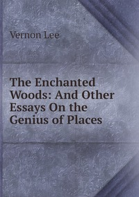 Книга под заказ: «The Enchanted Woods: And Other Essays On the Genius of Places»