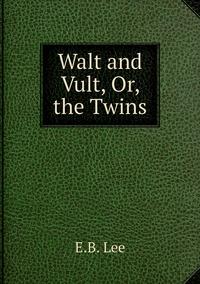 Walt and Vult, Or, the Twins, E.B. Lee обложка-превью