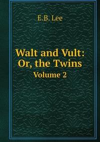 Walt and Vult: Or, the Twins: Volume 2, E.B. Lee обложка-превью