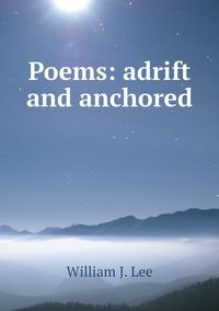 Книга под заказ: «Poems: adrift and anchored»