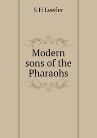 Modern sons of the Pharaohs, S H Leeder обложка-превью