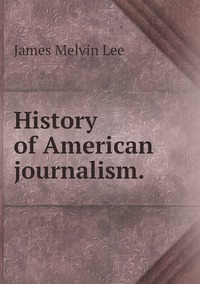 Книга под заказ: «History of American journalism.»