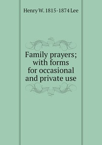 Книга под заказ: «Family prayers; with forms for occasional and private use»