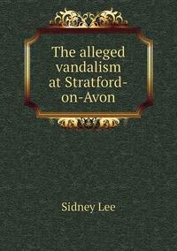 Книга под заказ: «The alleged vandalism at Stratford-on-Avon»