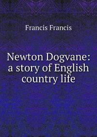 Книга под заказ: «Newton Dogvane: a story of English country life»