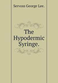 Книга под заказ: «The Hypodermic Syringe.»