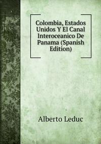 Книга под заказ: «Colombia, Estados Unidos Y El Canal Interoceanico De Panama (Spanish Edition)»