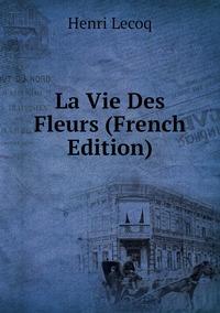 Книга под заказ: «La Vie Des Fleurs (French Edition)»
