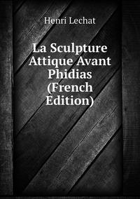 Книга под заказ: «La Sculpture Attique Avant Phidias (French Edition)»