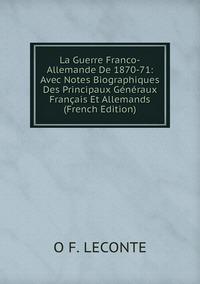 Книга под заказ: «La Guerre Franco-Allemande De 1870-71: Avec Notes Biographiques Des Principaux Généraux Français Et Allemands (French Edition)»