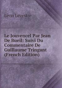 Книга под заказ: «Le Jouvencel Par Jean De Bueil: Suivi Du Commentaire De Guillaume Tringant (French Edition)»