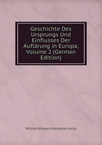 Книга под заказ: «Geschichte Des Ursprungs Und Einflusses Der Auflärung in Europa, Volume 2 (German Edition)»