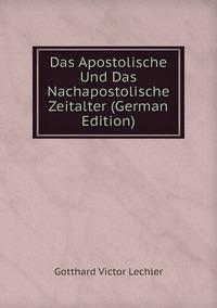 Книга под заказ: «Das Apostolische Und Das Nachapostolische Zeitalter (German Edition)»