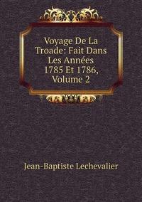 Книга под заказ: «Voyage De La Troade: Fait Dans Les Années 1785 Et 1786, Volume 2»