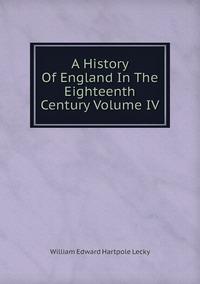 Книга под заказ: «A History Of England In The Eighteenth Century Volume IV»