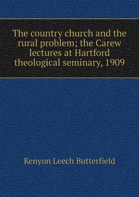 Книга под заказ: «The country church and the rural problem; the Carew lectures at Hartford theological seminary, 1909»