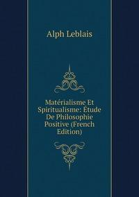 Книга под заказ: «Matérialisme Et Spiritualisme: Étude De Philosophie Positive (French Edition)»