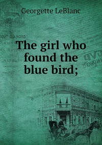Книга под заказ: «The girl who found the blue bird;»