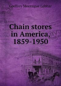 Книга под заказ: «Chain stores in America, 1859-1950»