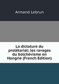 Книга под заказ: «La dictature du prolétariat; les ravages du bolchévisme en Hongrie (French Edition)»