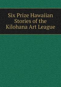Книга под заказ: «Six Prize Hawaiian Stories of the Kilohana Art League»