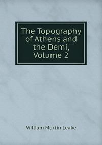Книга под заказ: «The Topography of Athens and the Demi, Volume 2»