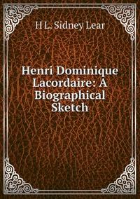 Henri Dominique Lacordaire: A Biographical Sketch, H L. Sidney Lear обложка-превью
