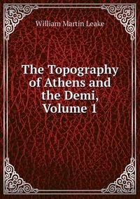 Книга под заказ: «The Topography of Athens and the Demi, Volume 1»