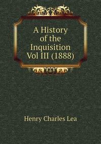 Книга под заказ: «A History of the Inquisition  Vol III (1888)»