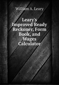 Книга под заказ: «Leary's Improved Ready Reckoner, Form Book, and Wages Calculator»