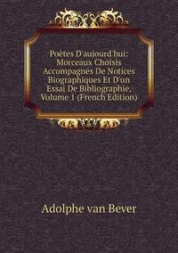 Книга под заказ: «Poètes D'aujourd'hui: Morceaux Choisis Accompagnés De Notices Biographiques Et D'un Essai De Bibliographie, Volume 1 (French Edition)»