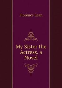 Книга под заказ: «My Sister the Actress. a Novel»