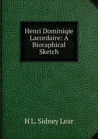 Henri Dominiqie Lacordaire: A Bioraphical Sketch, H L. Sidney Lear обложка-превью
