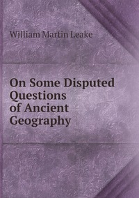 Книга под заказ: «On Some Disputed Questions of Ancient Geography»