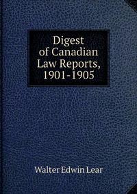 Книга под заказ: «Digest of Canadian Law Reports, 1901-1905»