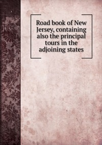 Книга под заказ: «Road book of New Jersey, containing also the principal tours in the adjoining states»