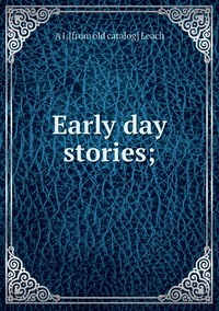 Книга под заказ: «Early day stories;»