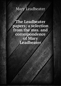 Книга под заказ: «The Leadbeater papers; a selection from the mss. and correspondence of Mary Leadbeater»