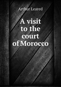Книга под заказ: «A visit to the court of Morocco»