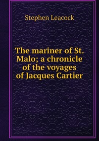 Книга под заказ: «The mariner of St. Malo; a chronicle of the voyages of Jacques Cartier»