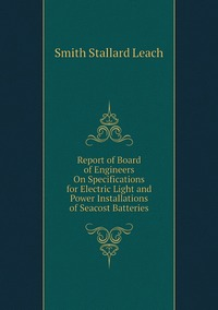 Книга под заказ: «Report of Board of Engineers On Specifications for Electric Light and Power Installations of Seacost Batteries»
