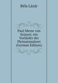Книга под заказ: «Paul Merse von Szinyei; ein Vorläufer der Pleinairmalerei (German Edition)»
