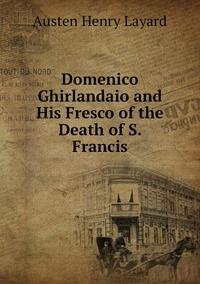 Книга под заказ: «Domenico Ghirlandaio and His Fresco of the Death of S. Francis»